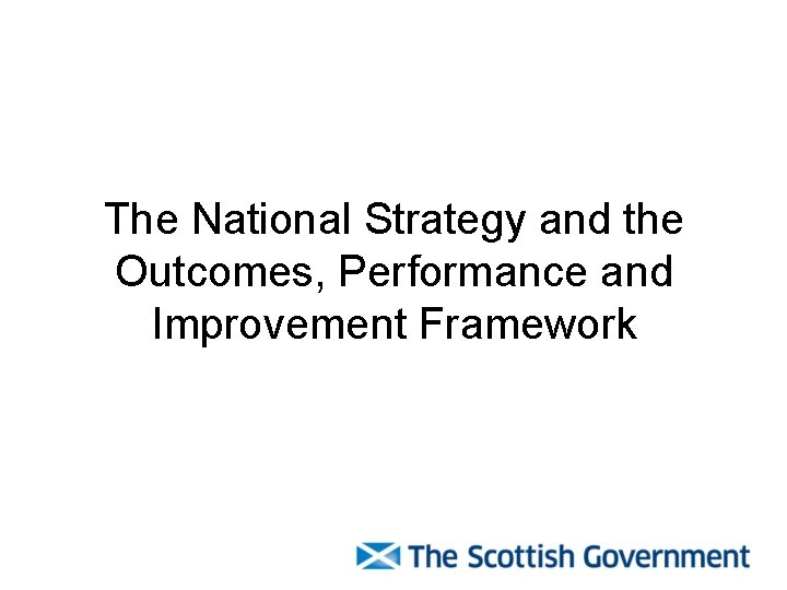 The National Strategy and the Outcomes, Performance and Improvement Framework