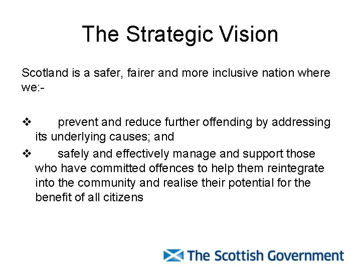 The Strategic Vision Scotland is a safer, fairer and more inclusive nation where we: