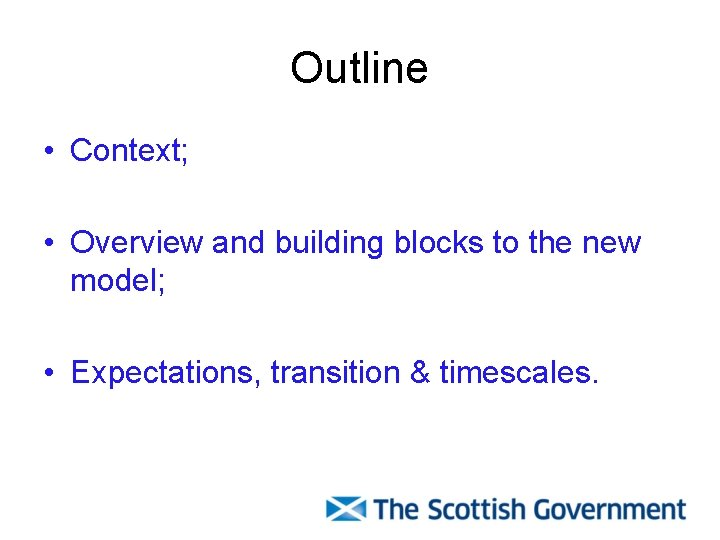 Outline • Context; • Overview and building blocks to the new model; • Expectations,