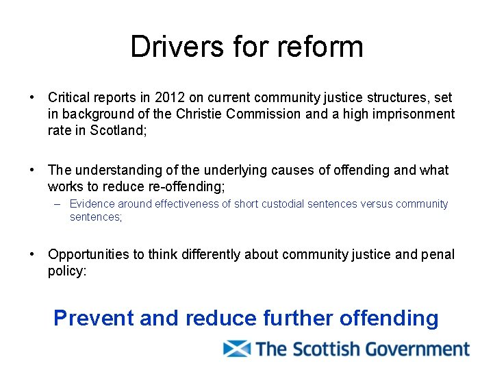 Drivers for reform • Critical reports in 2012 on current community justice structures, set