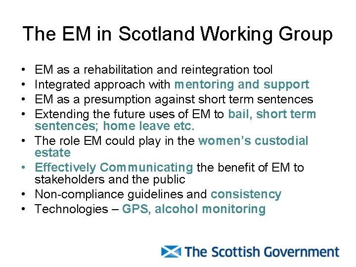 The EM in Scotland Working Group • • EM as a rehabilitation and reintegration