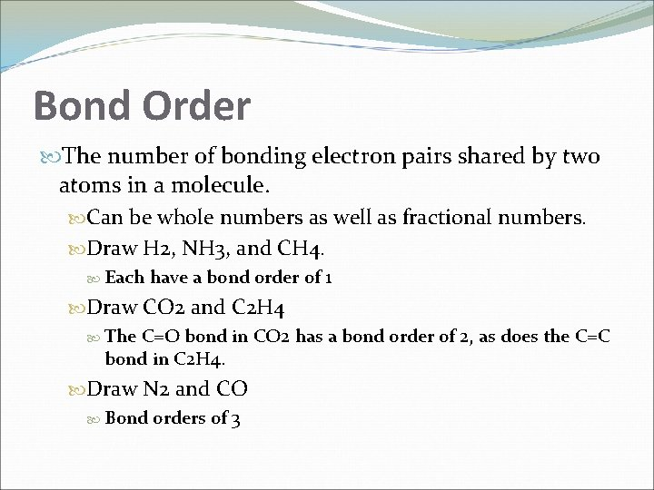 Bond Order The number of bonding electron pairs shared by two atoms in a