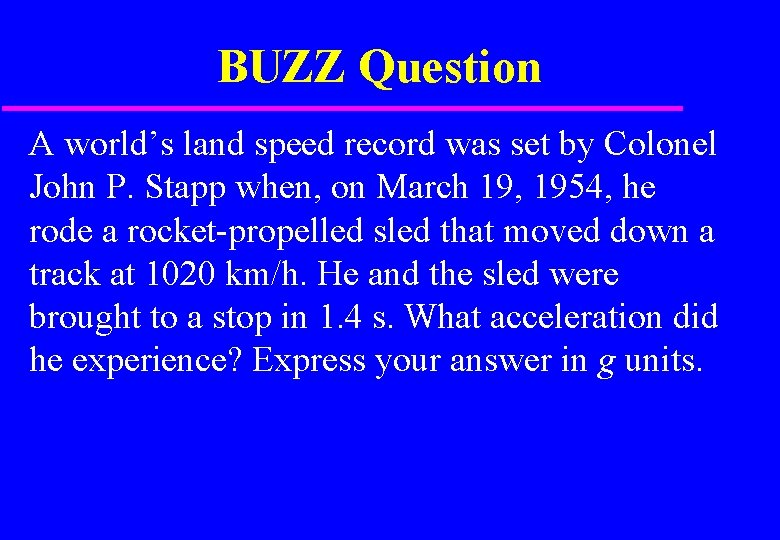 BUZZ Question A world's land speed record was set by Colonel John P. Stapp