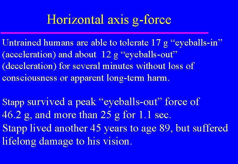 """Horizontal axis g-force Untrained humans are able to tolerate 17 g """"eyeballs-in"""" (acceleration) and"""