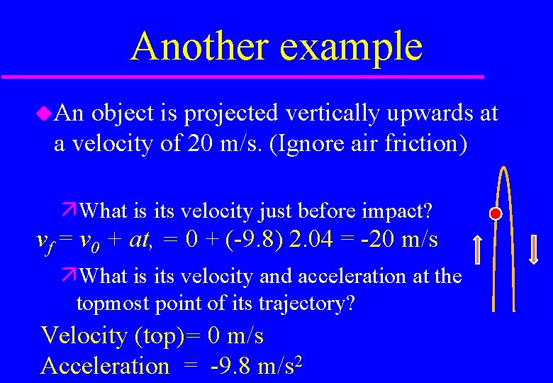 Another example An object is projected vertically upwards at a velocity of 20 m/s.