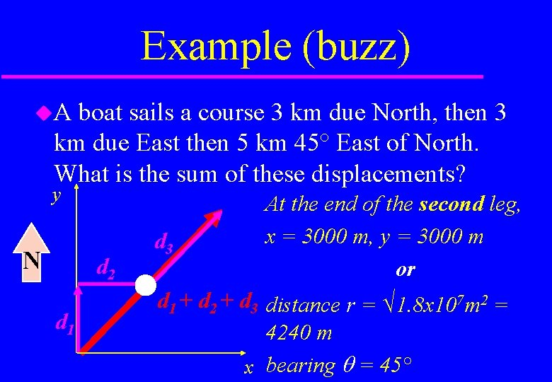 Example (buzz) A boat sails a course 3 km due North, then 3 km