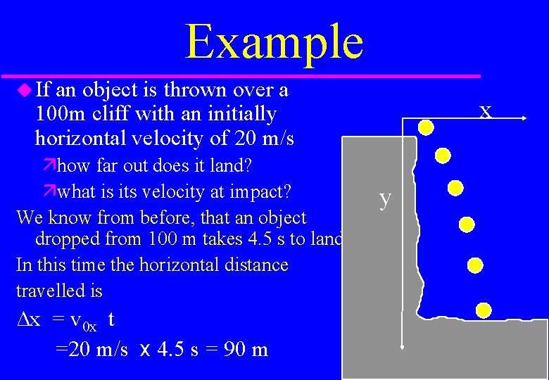 Example If an object is thrown over a 100 m cliff with an initially