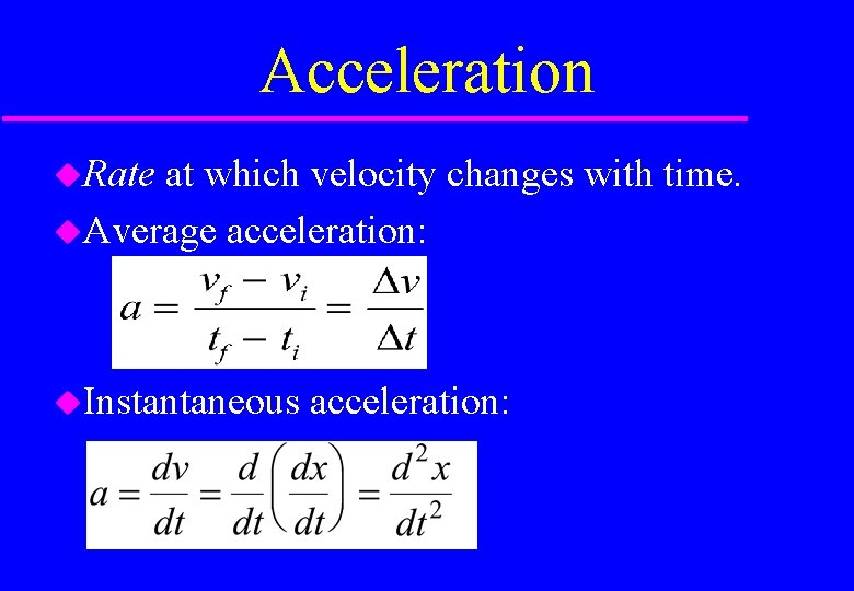Acceleration Rate at which velocity changes with time. Average acceleration: Instantaneous acceleration: