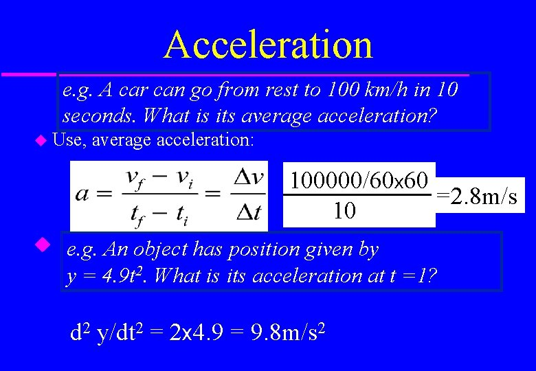 Acceleration e. g. A car can go from rest to 100 km/h in 10