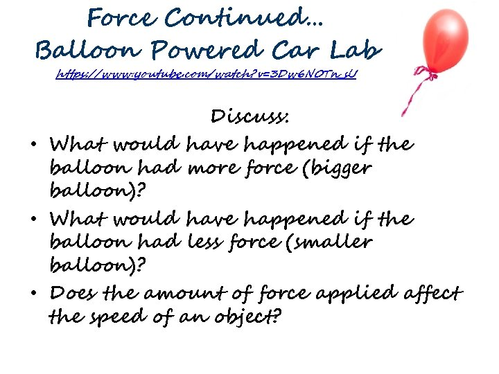 Force Continued… Balloon Powered Car Lab https: //www. youtube. com/watch? v=3 Dw 6 N
