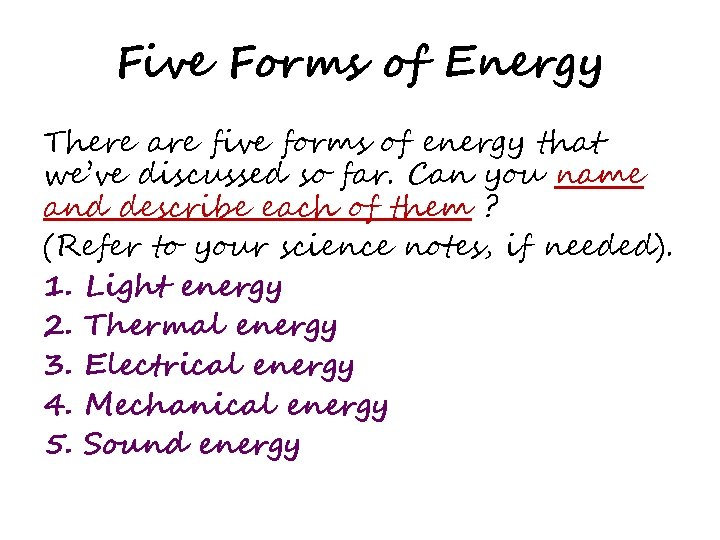 Five Forms of Energy There are five forms of energy that we've discussed so