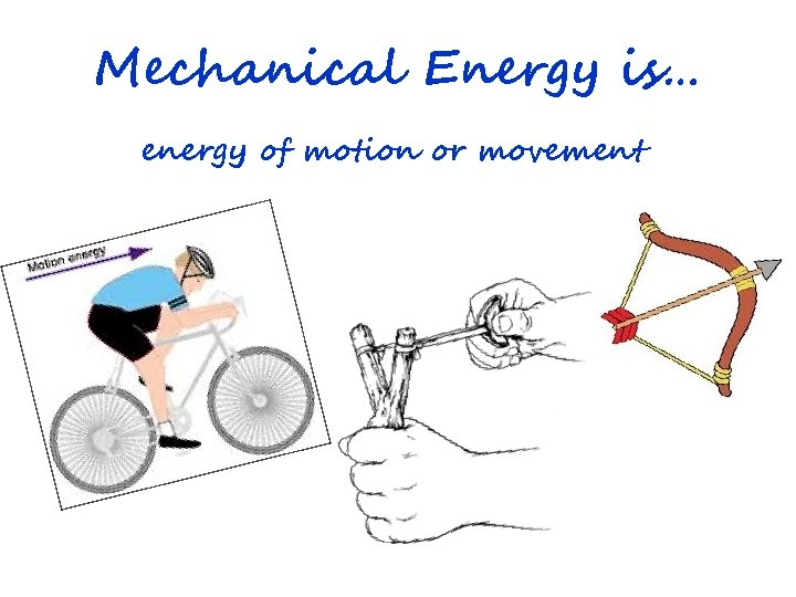 Mechanical Energy is… energy of motion or movement