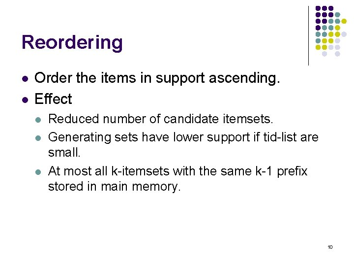 Reordering l l Order the items in support ascending. Effect l l l Reduced