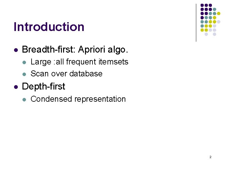 Introduction l Breadth-first: Apriori algo. l l l Large : all frequent itemsets Scan