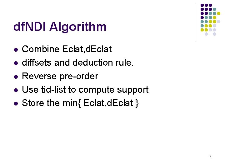 df. NDI Algorithm l l l Combine Eclat, d. Eclat diffsets and deduction rule.