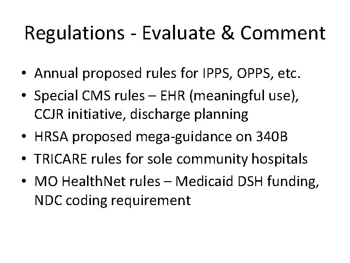 Regulations - Evaluate & Comment • Annual proposed rules for IPPS, OPPS, etc. •