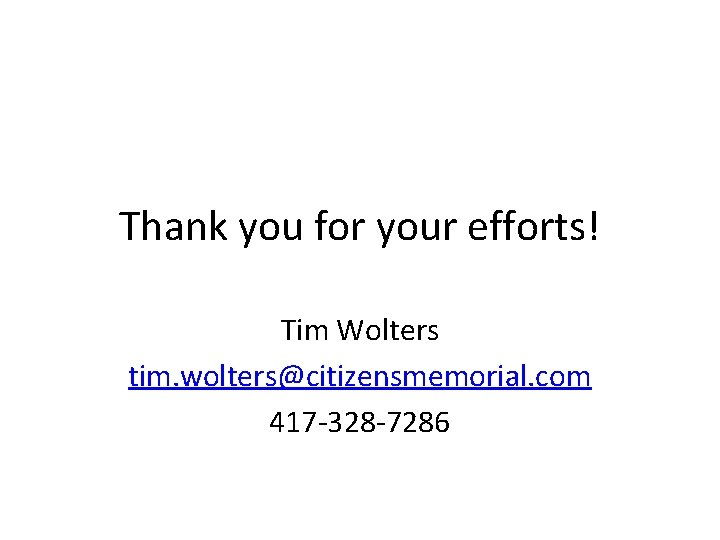 Thank you for your efforts! Tim Wolters tim. wolters@citizensmemorial. com 417 -328 -7286