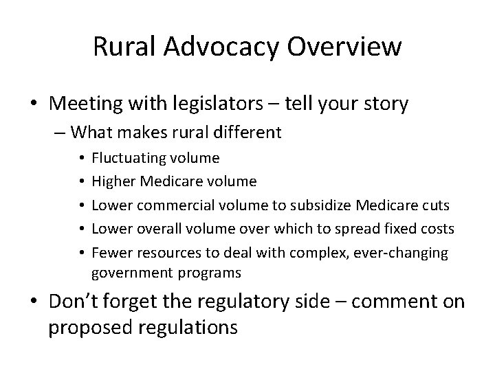 Rural Advocacy Overview • Meeting with legislators – tell your story – What makes