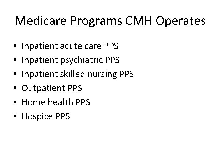 Medicare Programs CMH Operates • • • Inpatient acute care PPS Inpatient psychiatric PPS
