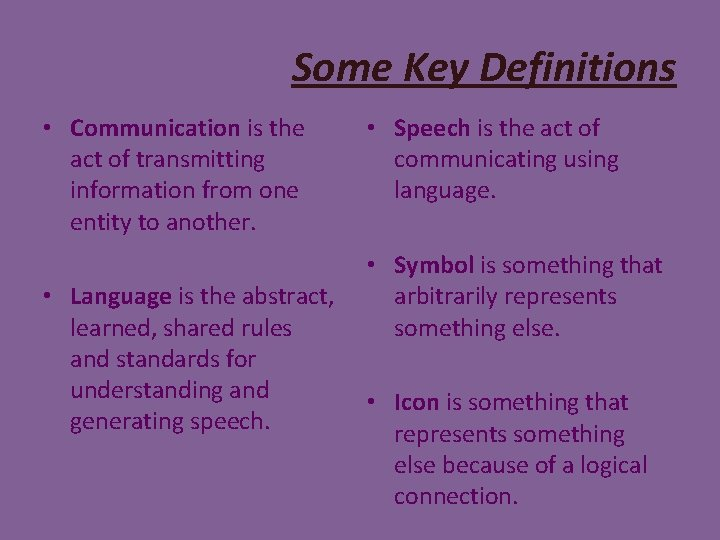 Some Key Definitions • Communication is the act of transmitting information from one entity