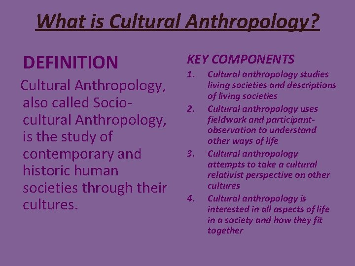 What is Cultural Anthropology? DEFINITION Cultural Anthropology, also called Sociocultural Anthropology, is the study