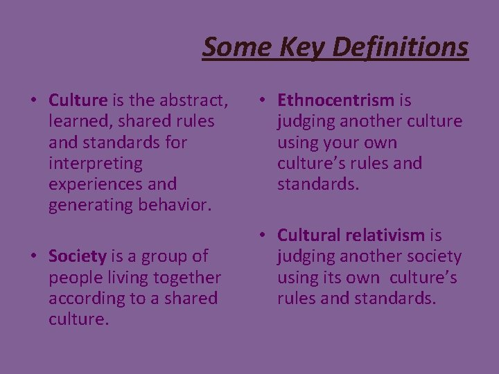 Some Key Definitions • Culture is the abstract, learned, shared rules and standards for