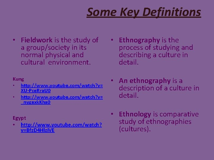 Some Key Definitions • Fieldwork is the study of a group/society in its normal