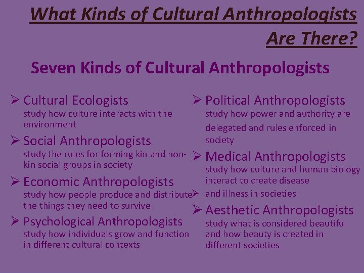 What Kinds of Cultural Anthropologists Are There? Seven Kinds of Cultural Anthropologists Ø Cultural