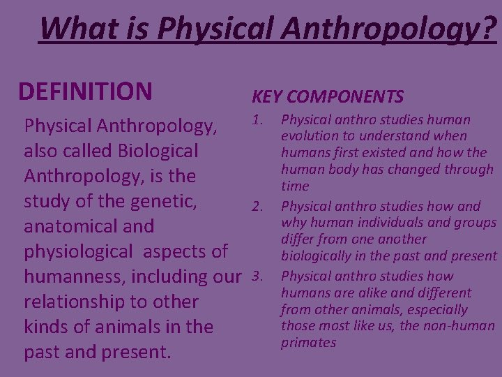 What is Physical Anthropology? DEFINITION Physical Anthropology, also called Biological Anthropology, is the study