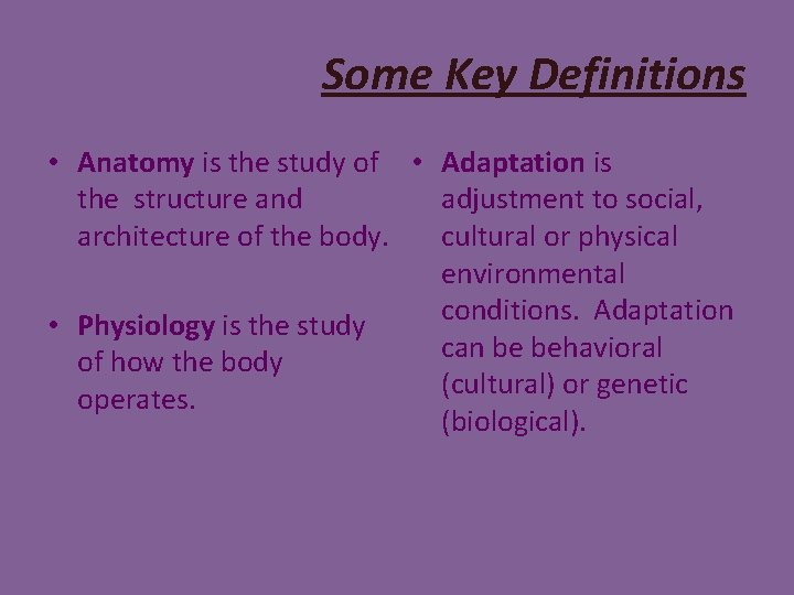 Some Key Definitions • Anatomy is the study of • Adaptation is the structure