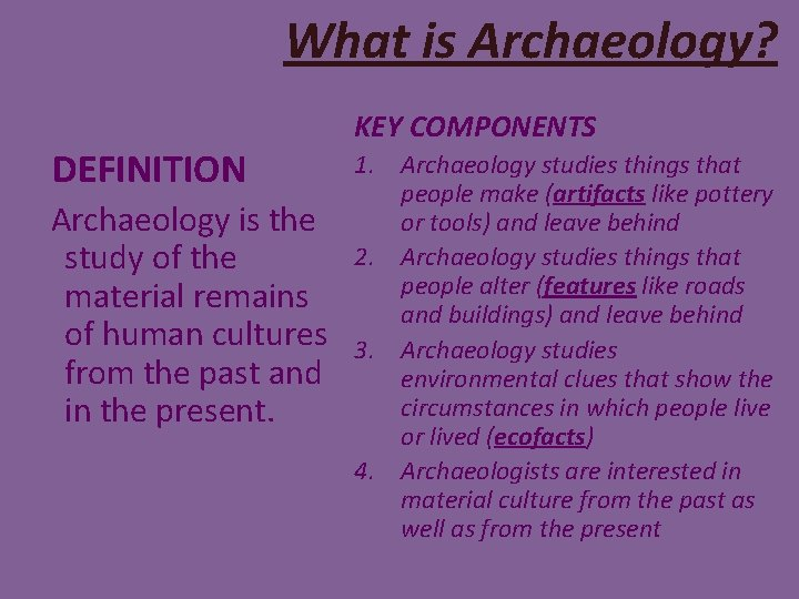What is Archaeology? DEFINITION Archaeology is the study of the material remains of human