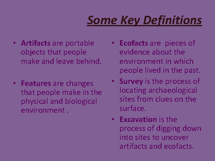 Some Key Definitions • Artifacts are portable objects that people make and leave behind.