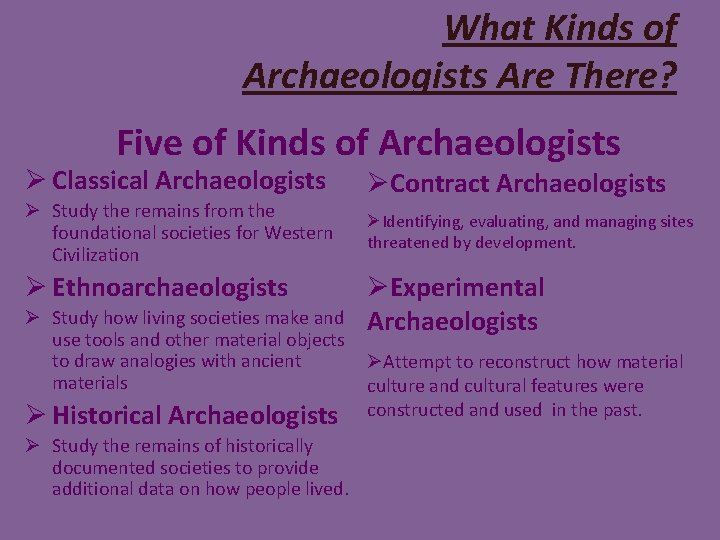 What Kinds of Archaeologists Are There? Five of Kinds of Archaeologists Ø Classical Archaeologists