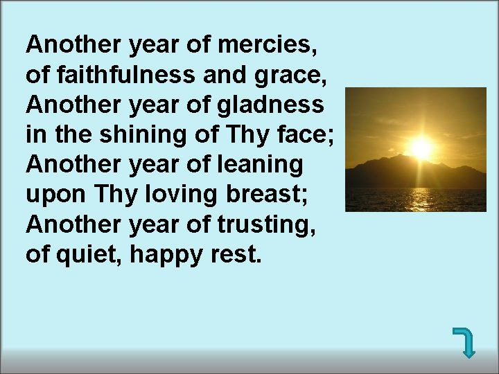 Another year of mercies, of faithfulness and grace, Another year of gladness in the