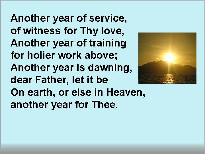 Another year of service, of witness for Thy love, Another year of training for
