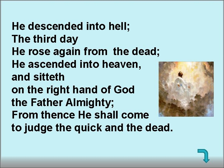 He descended into hell; The third day He rose again from the dead; He