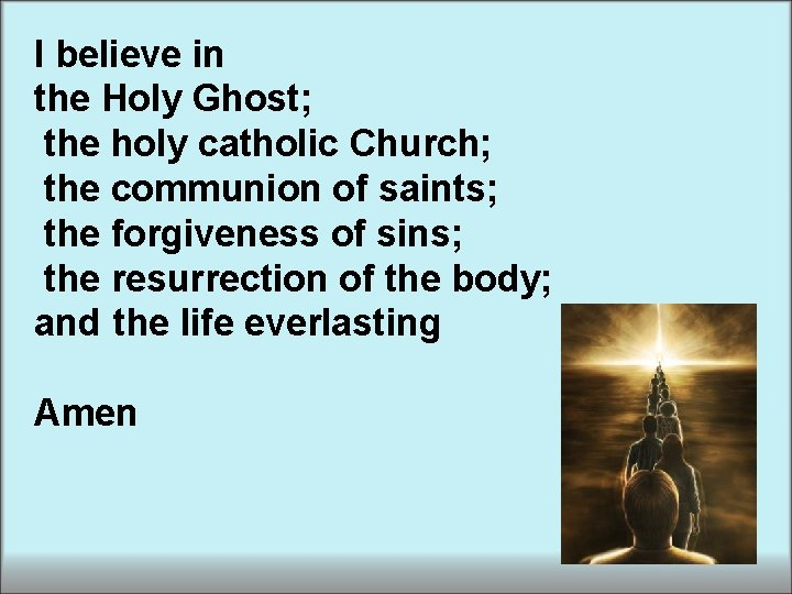 I believe in the Holy Ghost; the holy catholic Church; the communion of saints;