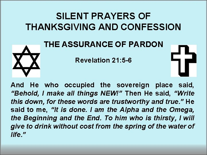 SILENT PRAYERS OF THANKSGIVING AND CONFESSION THE ASSURANCE OF PARDON Revelation 21: 5 -6