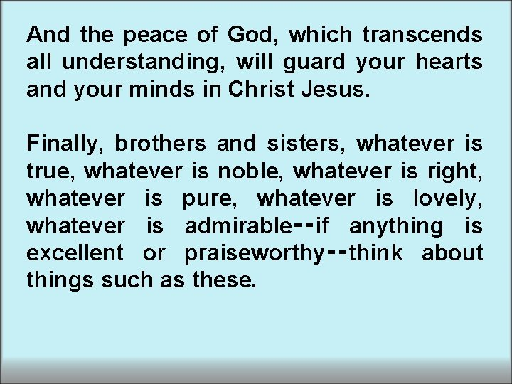 And the peace of God, which transcends all understanding, will guard your hearts and