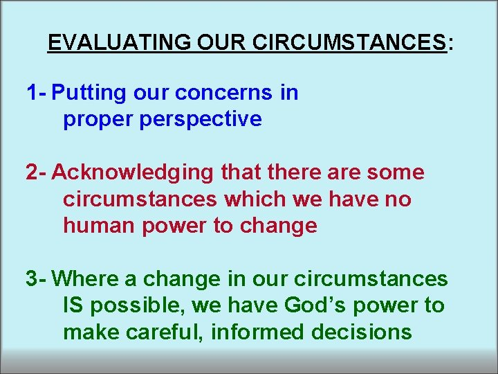 EVALUATING OUR CIRCUMSTANCES: 1 - Putting our concerns in proper perspective 2 - Acknowledging