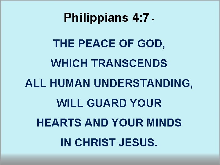 Philippians 4: 7 ‑ THE PEACE OF GOD, WHICH TRANSCENDS ALL HUMAN UNDERSTANDING, WILL