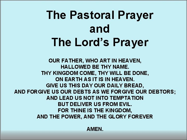 The Pastoral Prayer and The Lord's Prayer OUR FATHER, WHO ART IN HEAVEN, HALLOWED