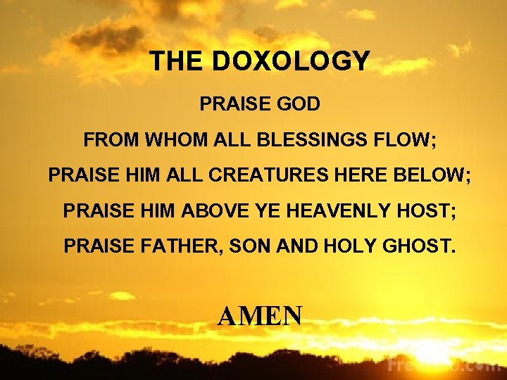 THE DOXOLOGY PRAISE GOD FROM WHOM ALL BLESSINGS FLOW; PRAISE HIM ALL CREATURES HERE