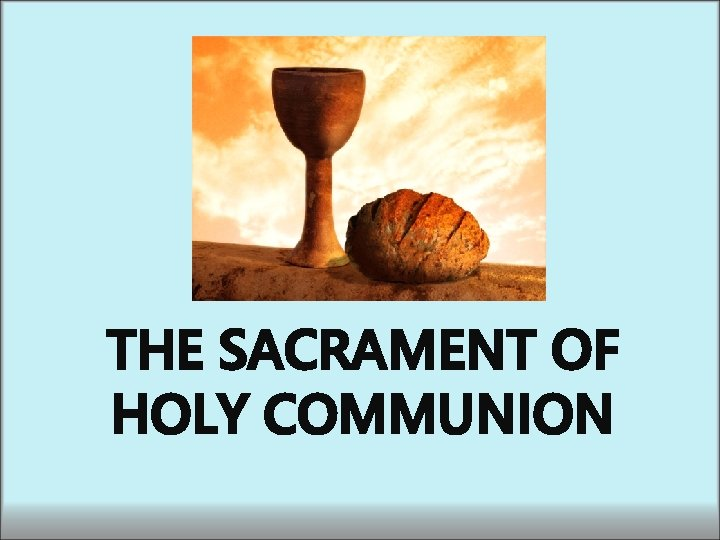 THE SACRAMENT OF HOLY COMMUNION