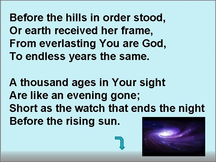 Before the hills in order stood, Or earth received her frame, From everlasting You