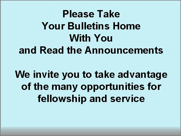 Please Take Your Bulletins Home With You and Read the Announcements We invite you