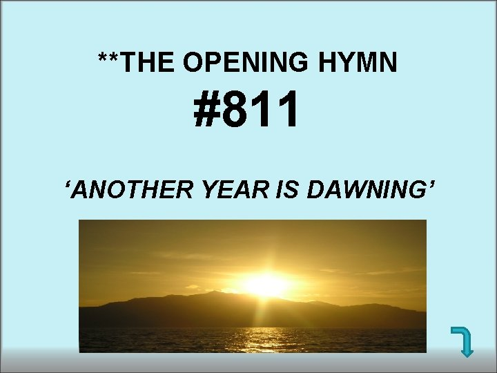 **THE OPENING HYMN #811 'ANOTHER YEAR IS DAWNING'