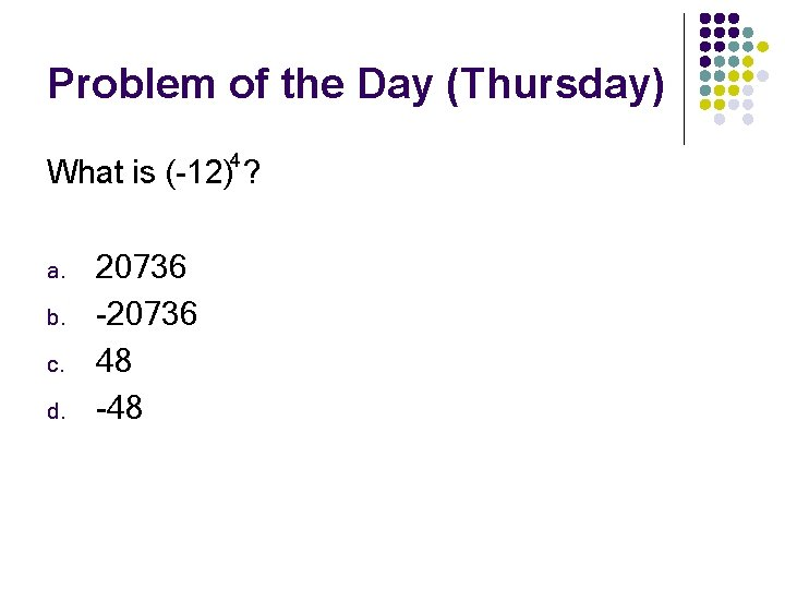 Problem of the Day (Thursday) 4 What is (-12) ? a. b. c. d.