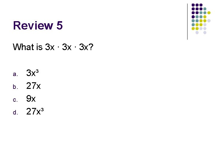Review 5 What is 3 x ∙ 3 x? a. b. c. d. 3