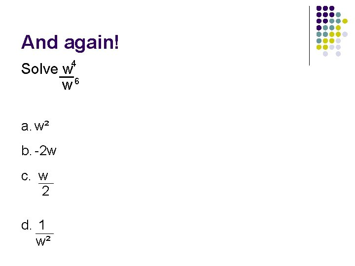 And again! 4 Solve w w 6 a. w² b. -2 w c. w